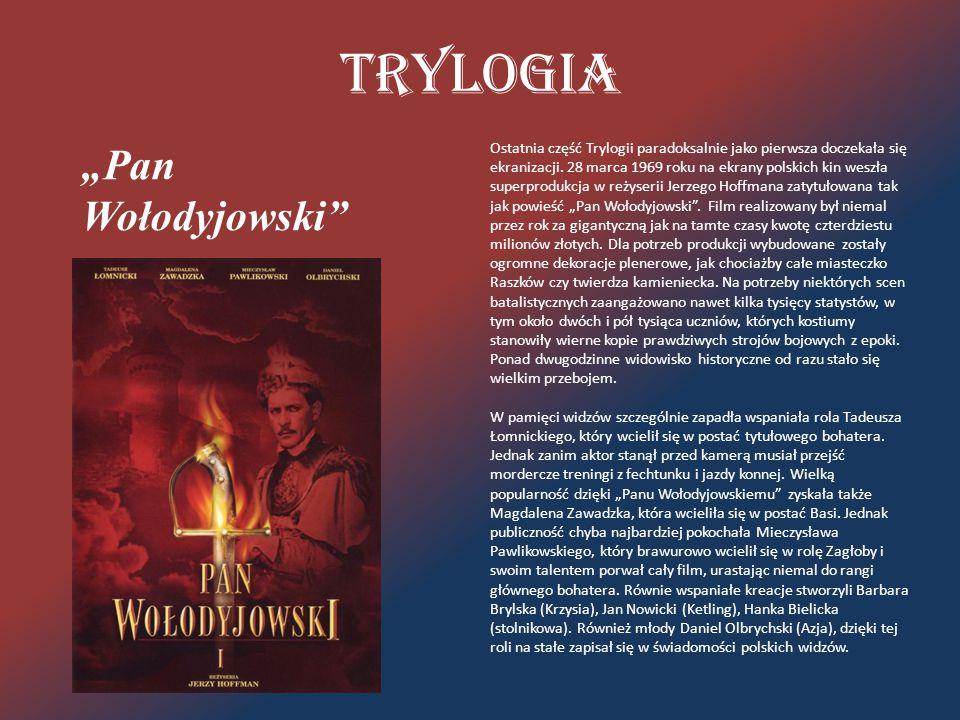 """Trylogia """"Pan Wołodyjowski"""" Ostatnia część Trylogii paradoksalnie jako pierwsza doczekała się ekranizacji. 28 marca 1969 roku na ekrany polskich kin w"""