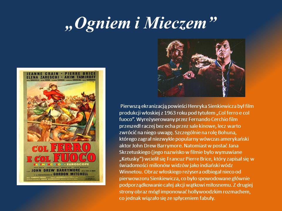 """""""Ogniem i Mieczem"""" Pierwszą ekranizacją powieści Henryka Sienkiewicza był film produkcji włoskiej z 1963 roku pod tytułem """"Col ferro e col fuoco"""". Wyr"""