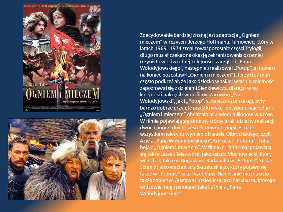 """Zdecydowanie bardziej znaną jest adaptacja """"Ogniem i mieczem"""" w reżyserii Jerzego Hoffmana. Filmowiec, który w latach 1969 i 1974 zrealizował pozostał"""