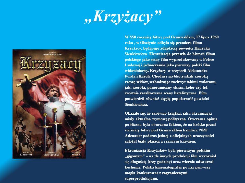 """""""Krzyżacy"""" W 550 rocznicę bitwy pod Grunwaldem, 17 lipca 1960 roku, w Olsztynie odbyła się premiera filmu Krzyżacy, będącego adaptacją powieści Henryk"""