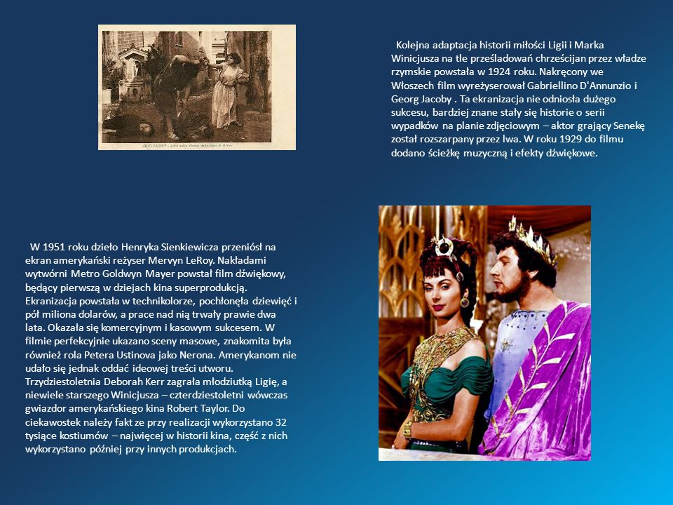 Kolejna adaptacja historii miłości Ligii i Marka Winicjusza na tle prześladowań chrześcijan przez władze rzymskie powstała w 1924 roku. Nakręcony we W