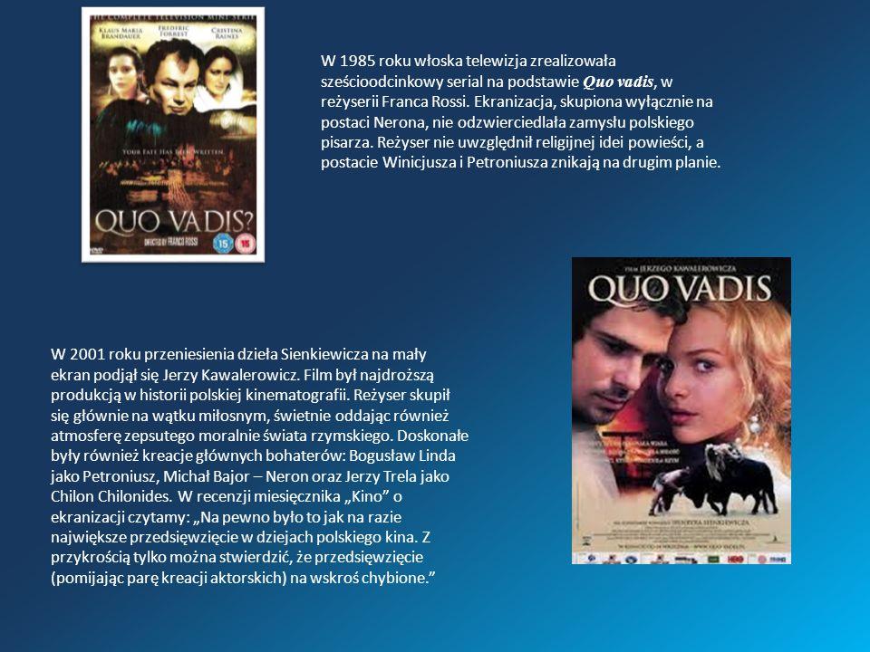 Obsada polskiej ekranizacji: · Marek Winicjusz - Paweł Deląg · Ligia Kallina - Magdalena Mielcarz · Petroniusz - Bogusław Linda · Pomponia Grecyna - Danuta Stenka · Św.