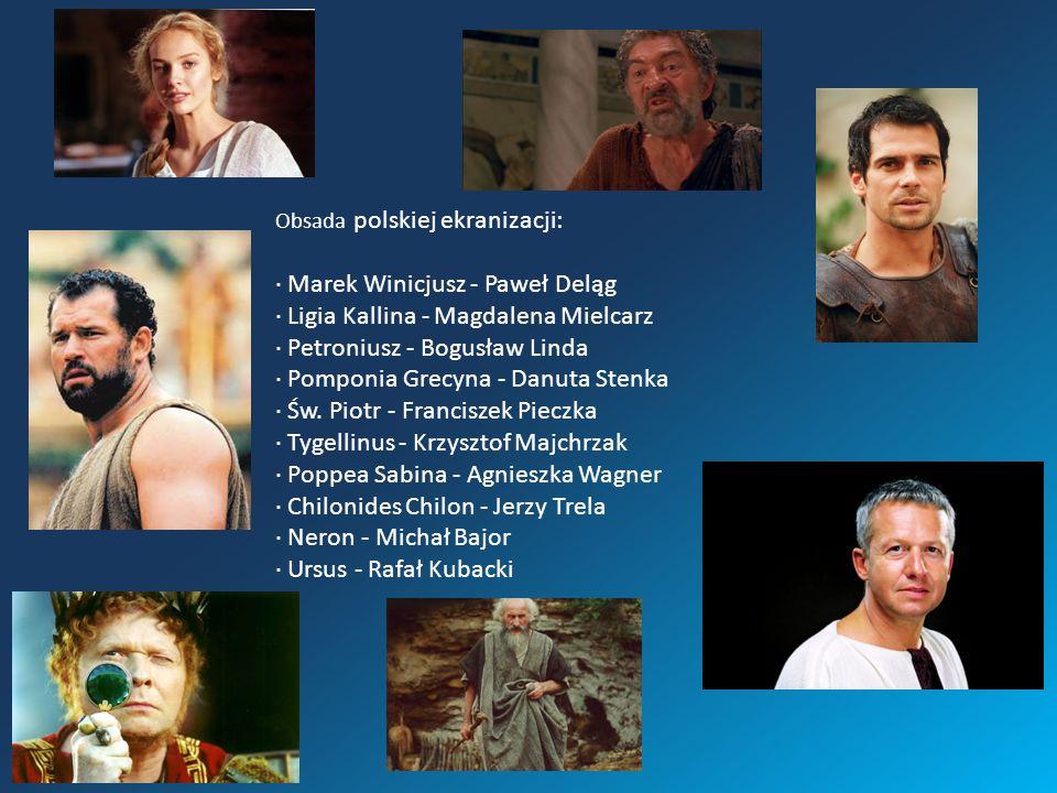 Obsada polskiej ekranizacji: · Marek Winicjusz - Paweł Deląg · Ligia Kallina - Magdalena Mielcarz · Petroniusz - Bogusław Linda · Pomponia Grecyna - D