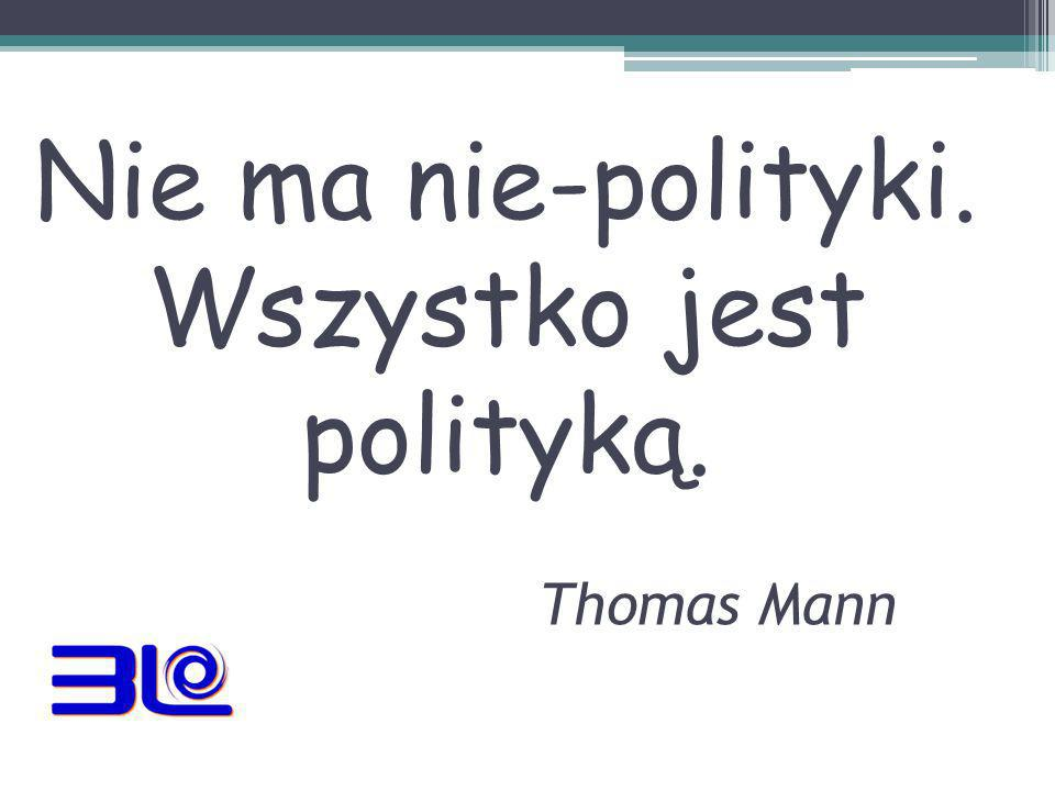 Nie ma nie-polityki. Wszystko jest polityką. Thomas Mann