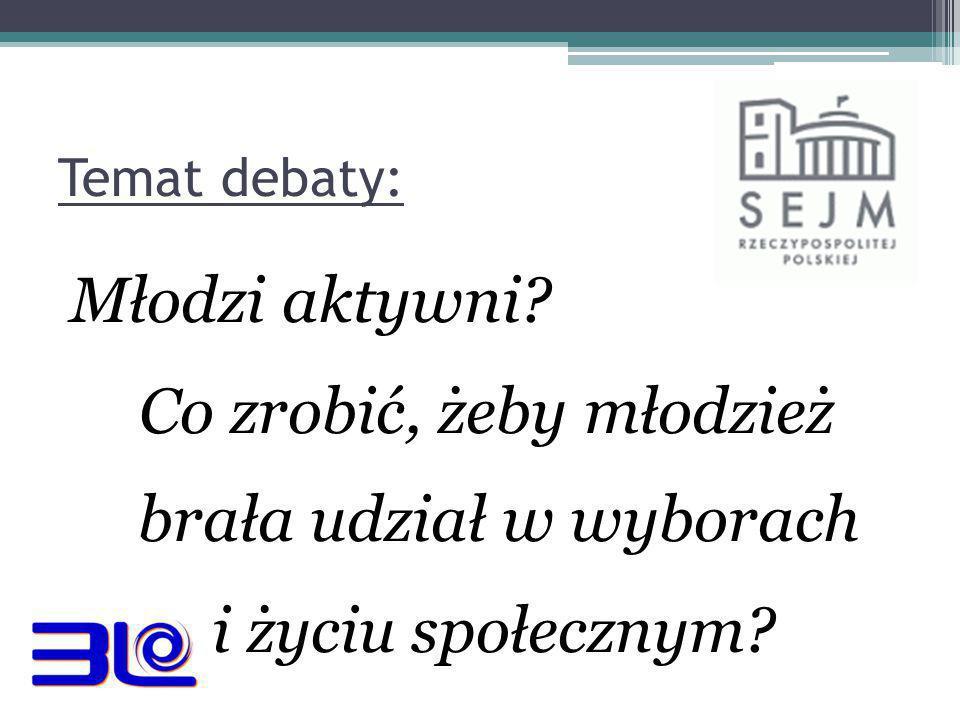 Temat debaty: Młodzi aktywni Co zrobić, żeby młodzież brała udział w wyborach i życiu społecznym