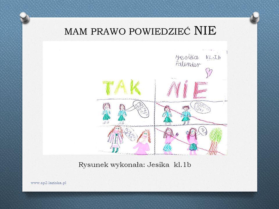 MAM PRAWO POWIEDZIEĆ NIE www.sp2.laziska.pl Rysunek wykonała: Jesika kl.1b