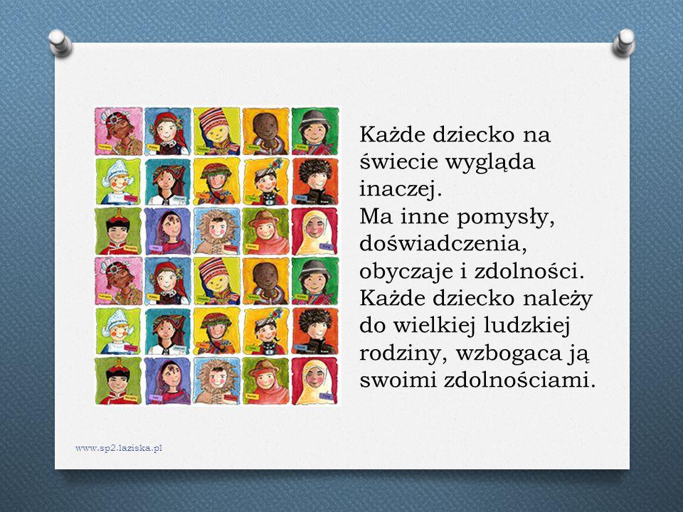 www.sp2.laziska.pl Każde dziecko na świecie wygląda inaczej. Ma inne pomysły, doświadczenia, obyczaje i zdolności. Każde dziecko należy do wielkiej lu