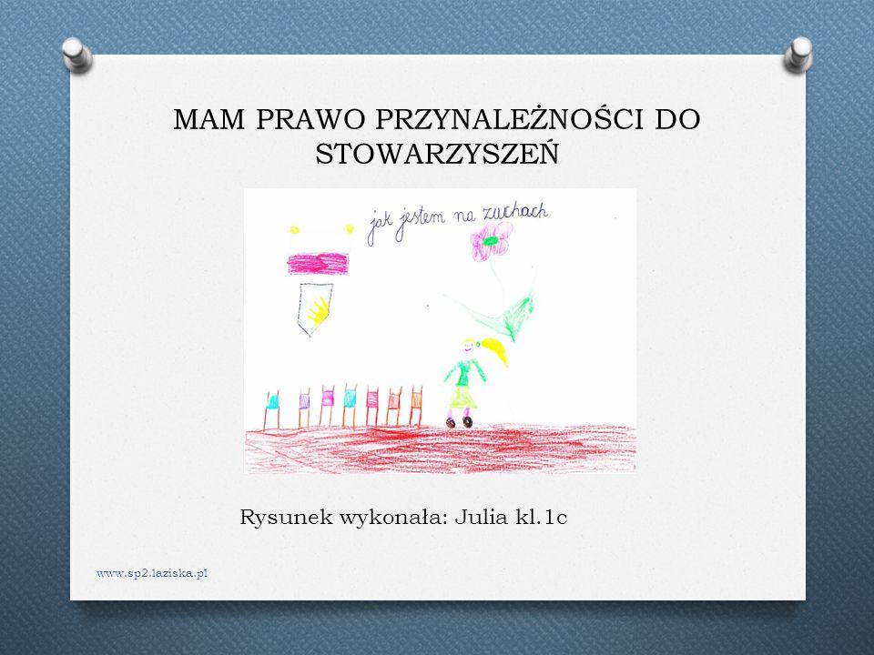 MAM PRAWO PRZYNALEŻNOŚCI DO STOWARZYSZEŃ www.sp2.laziska.pl Rysunek wykonała: Julia kl.1c