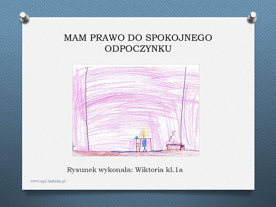 MAM PRAWO DO SPOKOJNEGO ODPOCZYNKU www.sp2.laziska.pl Rysunek wykonała: Wiktoria kl.1a