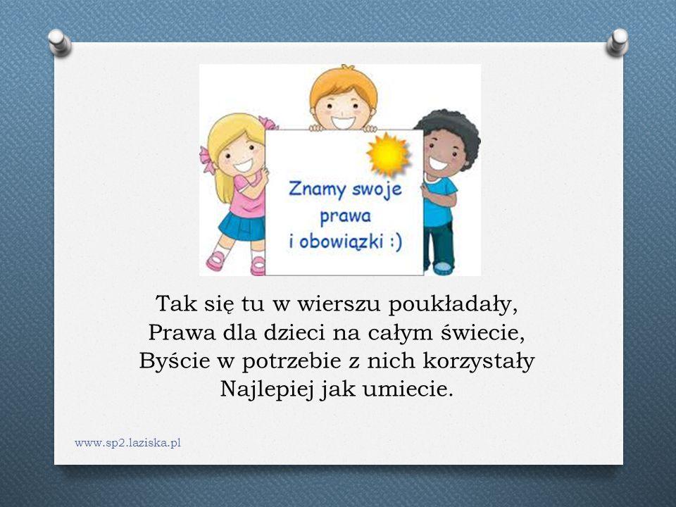 Tak się tu w wierszu poukładały, Prawa dla dzieci na całym świecie, Byście w potrzebie z nich korzystały Najlepiej jak umiecie. www.sp2.laziska.pl
