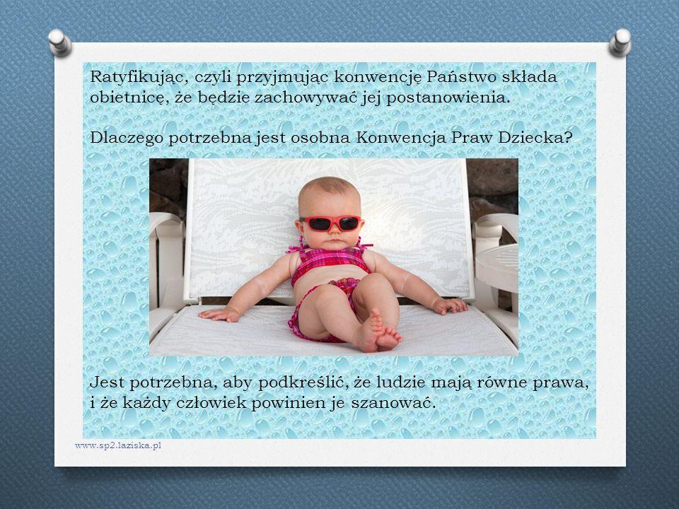 www.sp2.laziska.pl Ratyfikując, czyli przyjmując konwencję Państwo składa obietnicę, że będzie zachowywać jej postanowienia. Dlaczego potrzebna jest o