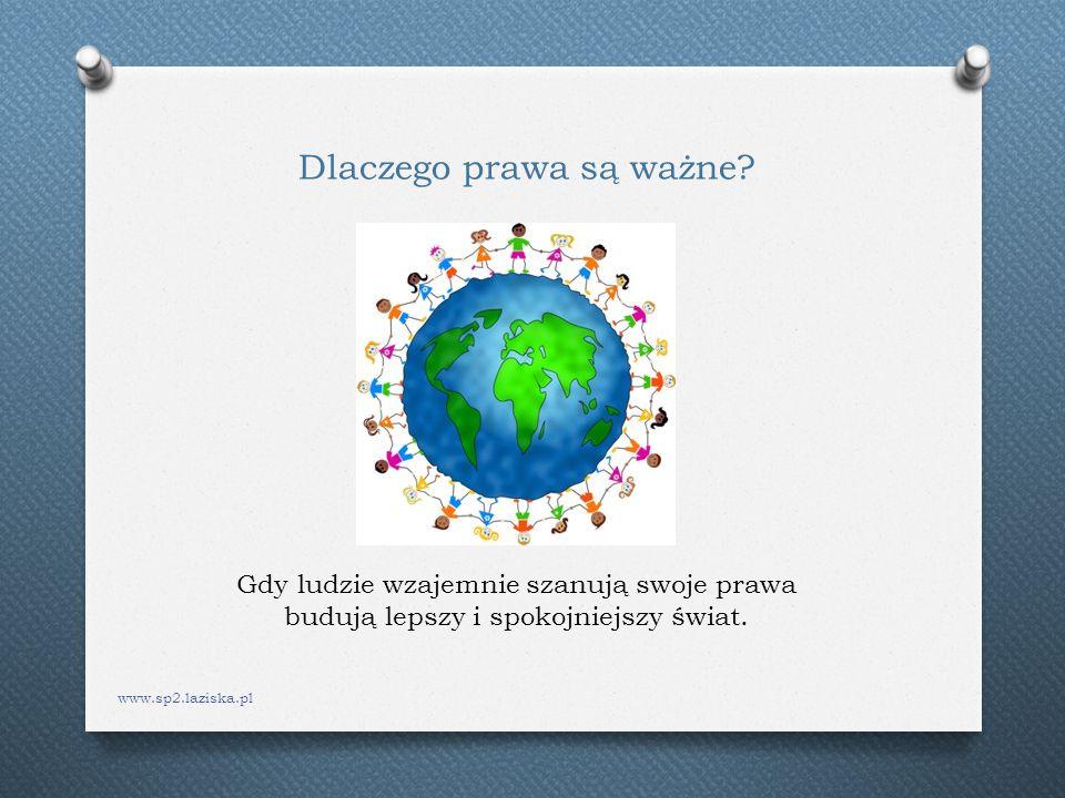 www.sp2.laziska.pl Dlaczego prawa są ważne? Gdy ludzie wzajemnie szanują swoje prawa budują lepszy i spokojniejszy świat.