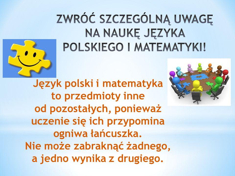Język polski i matematyka to przedmioty inne od pozostałych, ponieważ uczenie się ich przypomina ogniwa łańcuszka.