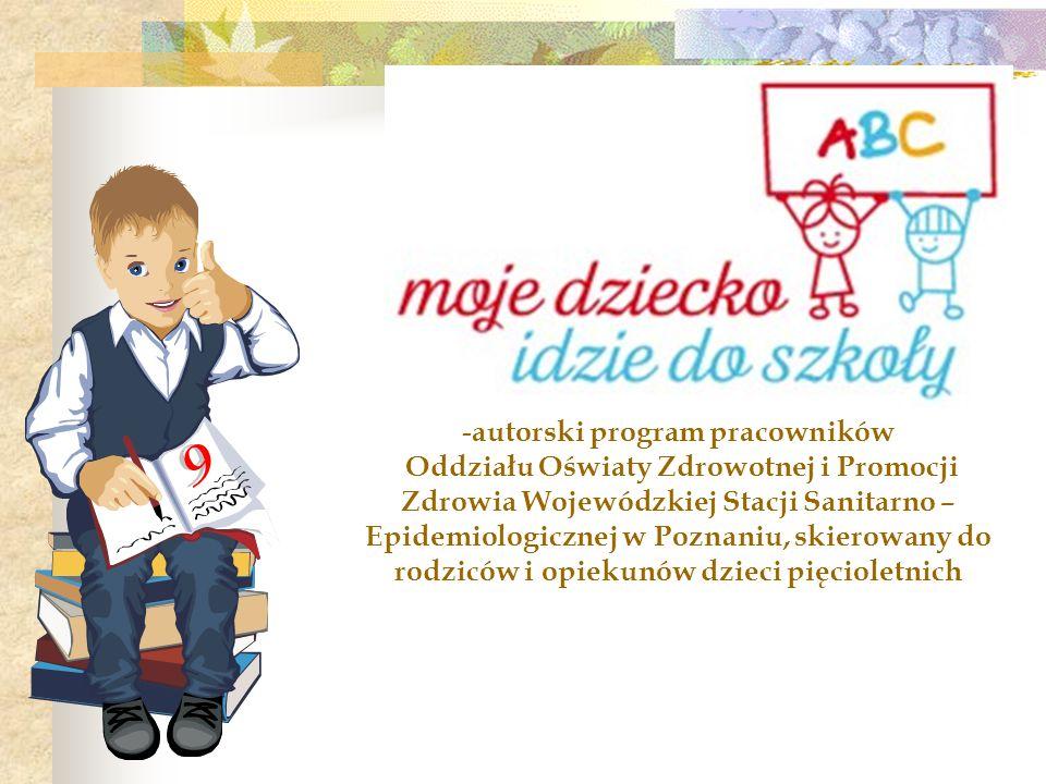 - autorski program pracowników Oddziału Oświaty Zdrowotnej i Promocji Zdrowia Wojewódzkiej Stacji Sanitarno – Epidemiologicznej w Poznaniu, skierowany