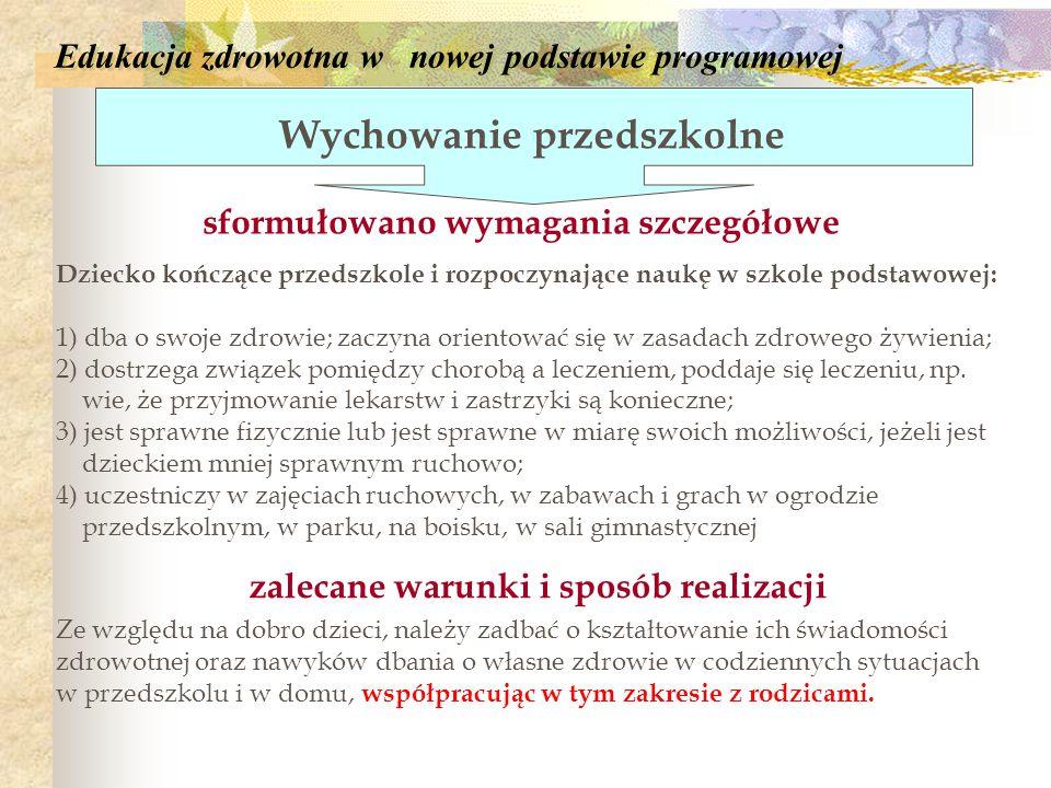Edukacja zdrowotna w nowej podstawie programowej sformułowano wymagania szczegółowe Wychowanie przedszkolne Dziecko kończące przedszkole i rozpoczynaj