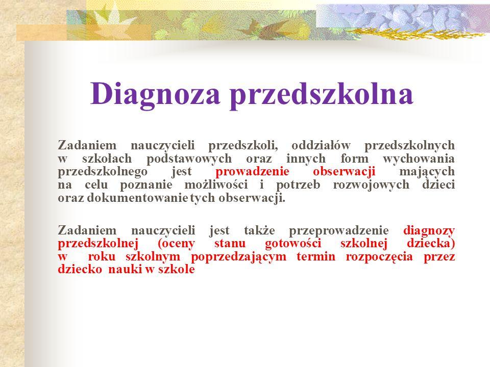 Diagnoza przedszkolna Zadaniem nauczycieli przedszkoli, oddziałów przedszkolnych w szkołach podstawowych oraz innych form wychowania przedszkolnego je