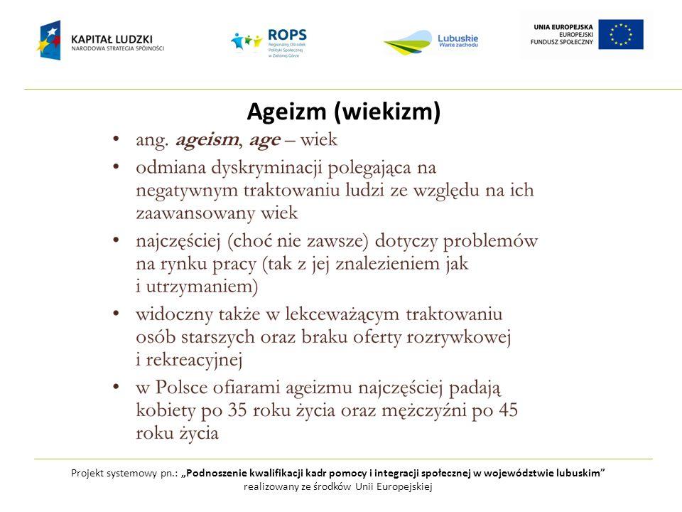 """Ageizm (wiekizm) Projekt systemowy pn.: """"Podnoszenie kwalifikacji kadr pomocy i integracji społecznej w województwie lubuskim"""" realizowany ze środków"""