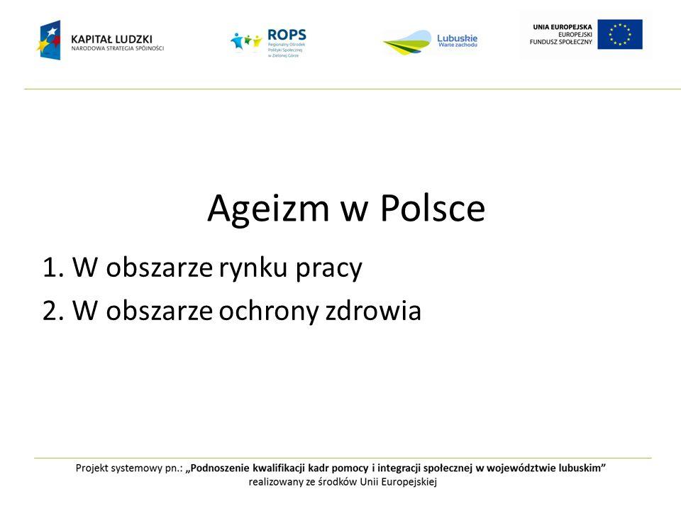 Ageizm w Polsce 1. W obszarze rynku pracy 2. W obszarze ochrony zdrowia