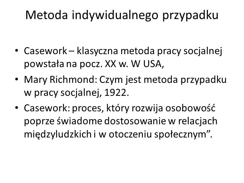 Metoda indywidualnego przypadku Casework – klasyczna metoda pracy socjalnej powstała na pocz. XX w. W USA, Mary Richmond: Czym jest metoda przypadku w