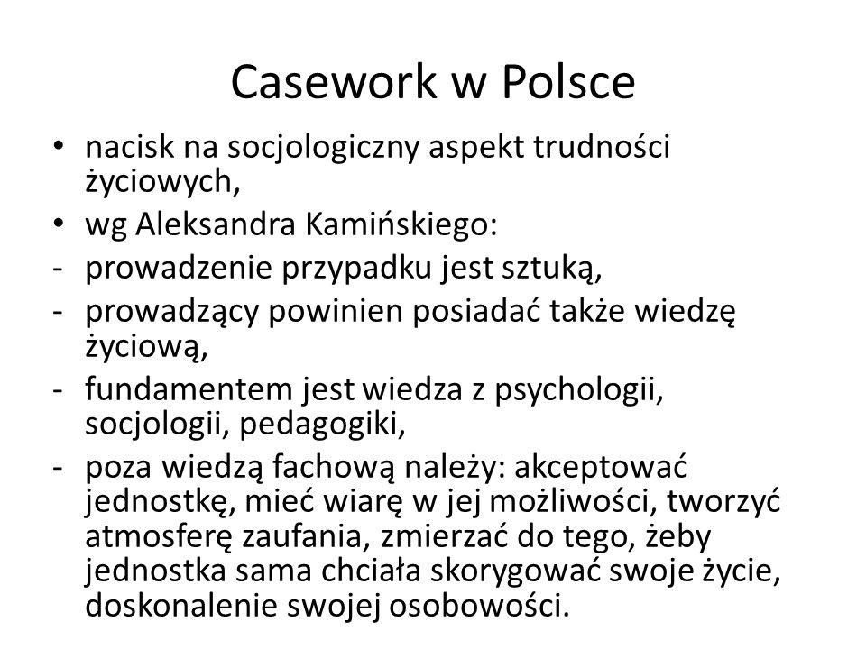 Casework w Polsce nacisk na socjologiczny aspekt trudności życiowych, wg Aleksandra Kamińskiego: -prowadzenie przypadku jest sztuką, -prowadzący powin
