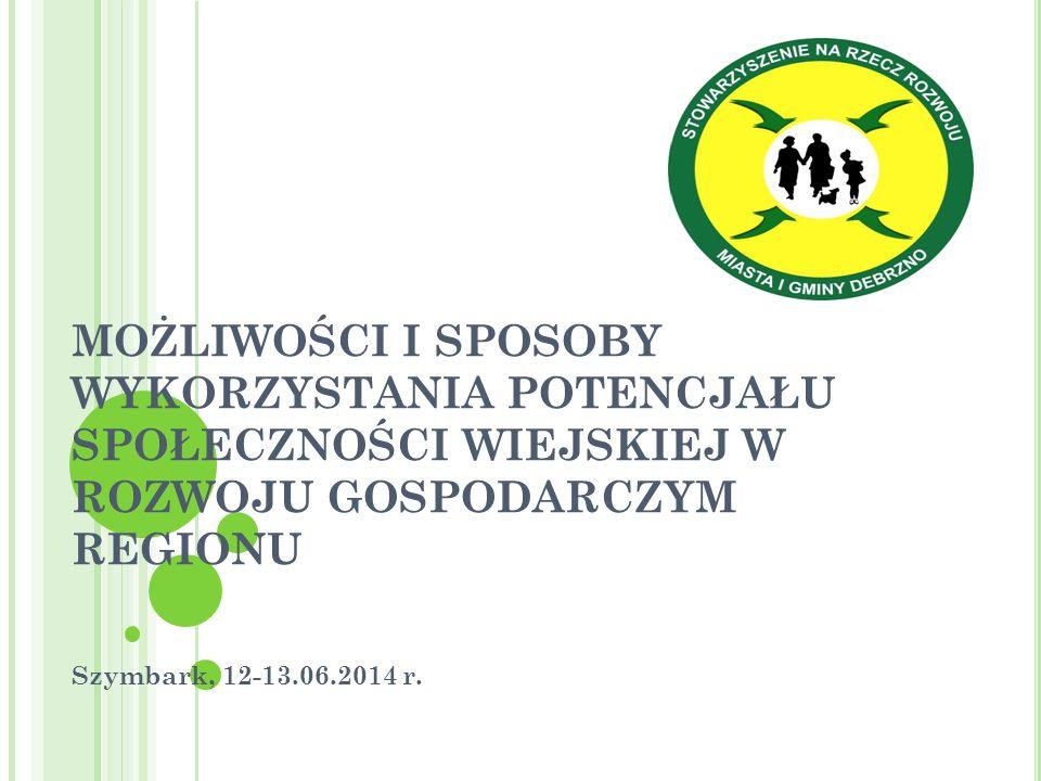 MOŻLIWOŚCI I SPOSOBY WYKORZYSTANIA POTENCJAŁU SPOŁECZNOŚCI WIEJSKIEJ W ROZWOJU GOSPODARCZYM REGIONU Szymbark, 12-13.06.2014 r.