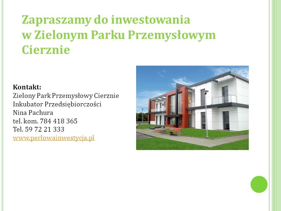 Zapraszamy do inwestowania w Zielonym Parku Przemysłowym Cierznie Kontakt: Zielony Park Przemysłowy Cierznie Inkubator Przedsiębiorczości Nina Pachura tel.