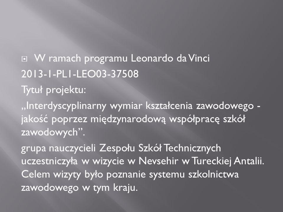 """ W ramach programu Leonardo da Vinci 2013-1-PL1-LEO03-37508 Tytuł projektu: """"Interdyscyplinarny wymiar kształcenia zawodowego - jakość poprzez międzynarodową współpracę szkół zawodowych ."""