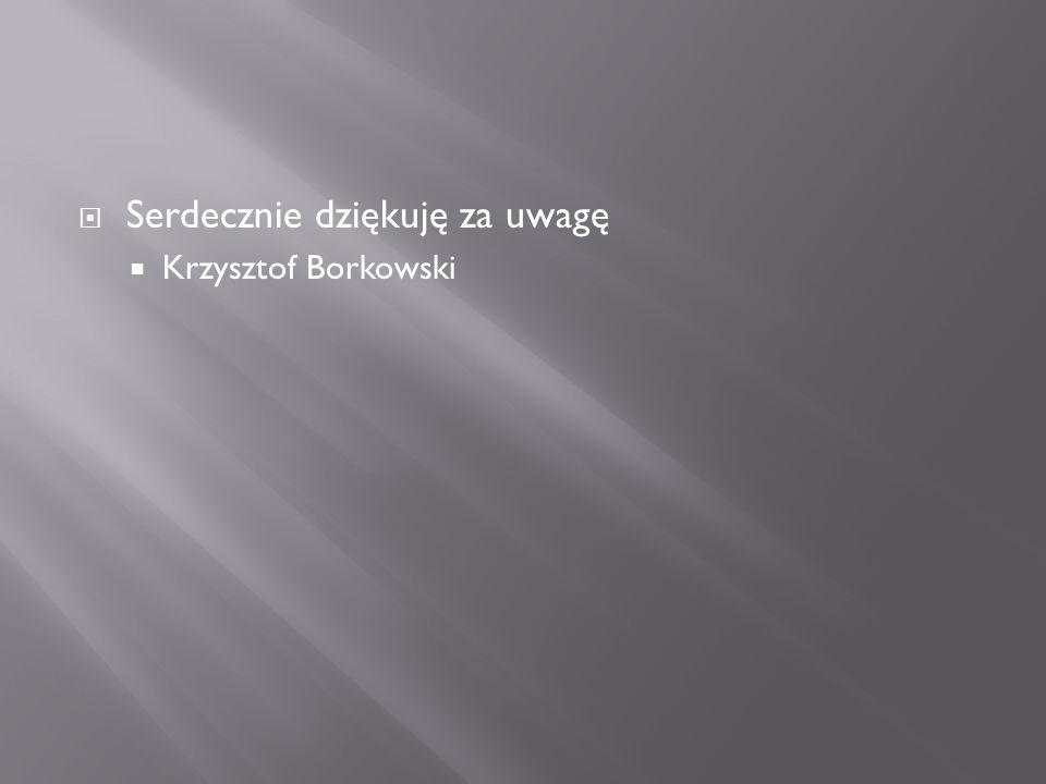  Serdecznie dziękuję za uwagę  Krzysztof Borkowski