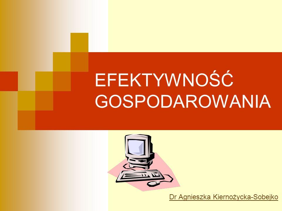 EFEKTYWNOŚĆ GOSPODAROWANIA Dr Agnieszka Kiernożycka-Sobejko