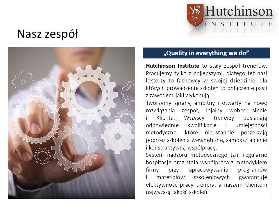 """Nasz zespół """"Quality in everything we do Hutchinson Institute Hutchinson Institute to stały zespół trenerów."""