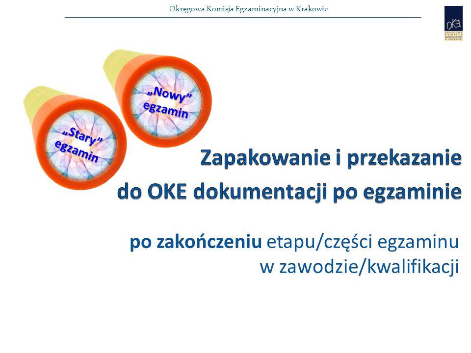 """Okręgowa Komisja Egzaminacyjna w Krakowie """"Stary egzamin """"Nowy egzamin po zakończeniu etapu/części egzaminu w zawodzie/kwalifikacji"""