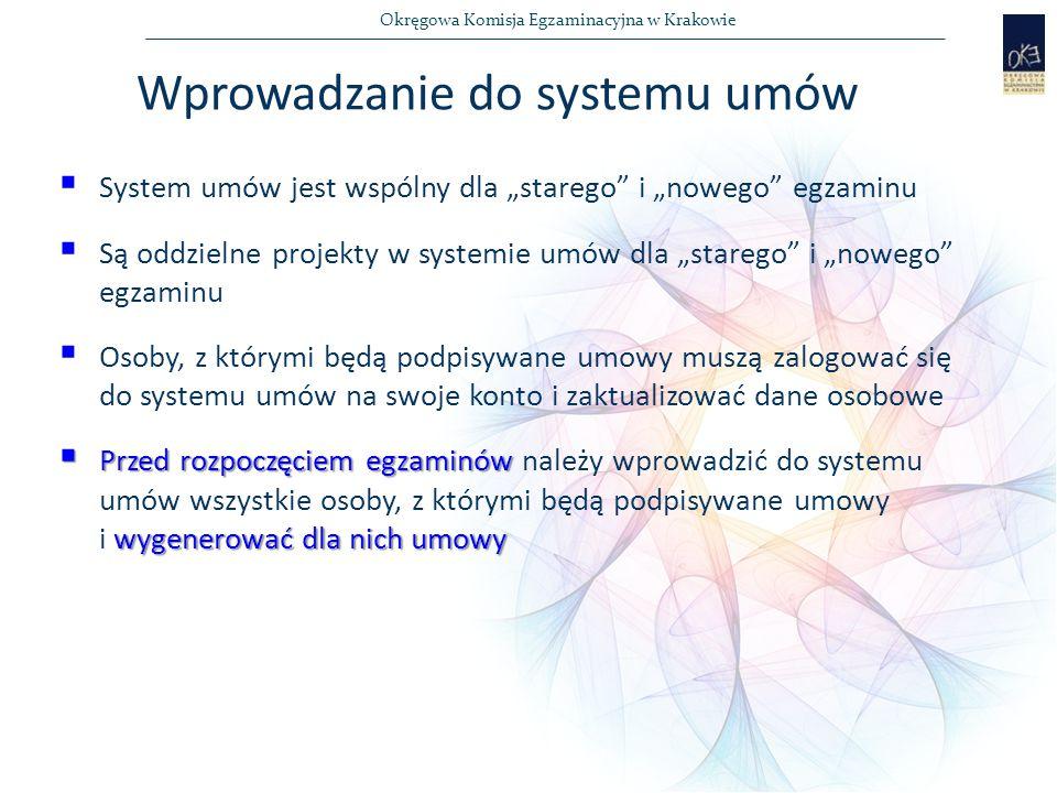 """Okręgowa Komisja Egzaminacyjna w Krakowie  System umów jest wspólny dla """"starego i """"nowego egzaminu  Są oddzielne projekty w systemie umów dla """"starego i """"nowego egzaminu  Osoby, z którymi będą podpisywane umowy muszą zalogować się do systemu umów na swoje konto i zaktualizować dane osobowe  Przed rozpoczęciem egzaminów wygenerować dla nich umowy  Przed rozpoczęciem egzaminów należy wprowadzić do systemu umów wszystkie osoby, z którymi będą podpisywane umowy i wygenerować dla nich umowy Wprowadzanie do systemu umów"""