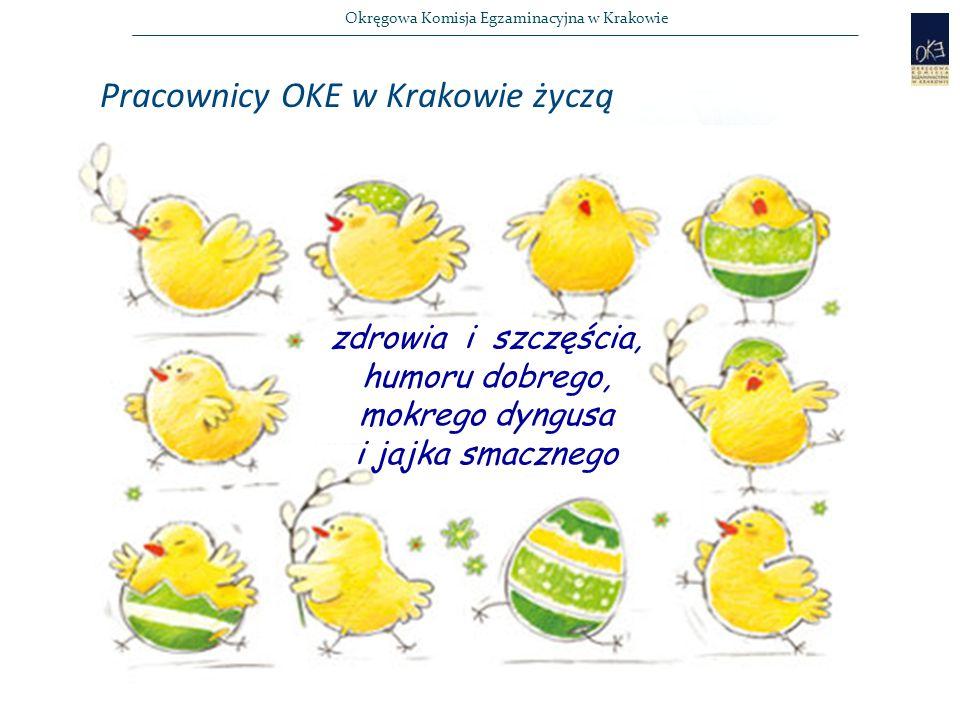 Okręgowa Komisja Egzaminacyjna w Krakowie zdrowia i szczęścia, humoru dobrego, mokrego dyngusa i jajka smacznego Pracownicy OKE w Krakowie życzą