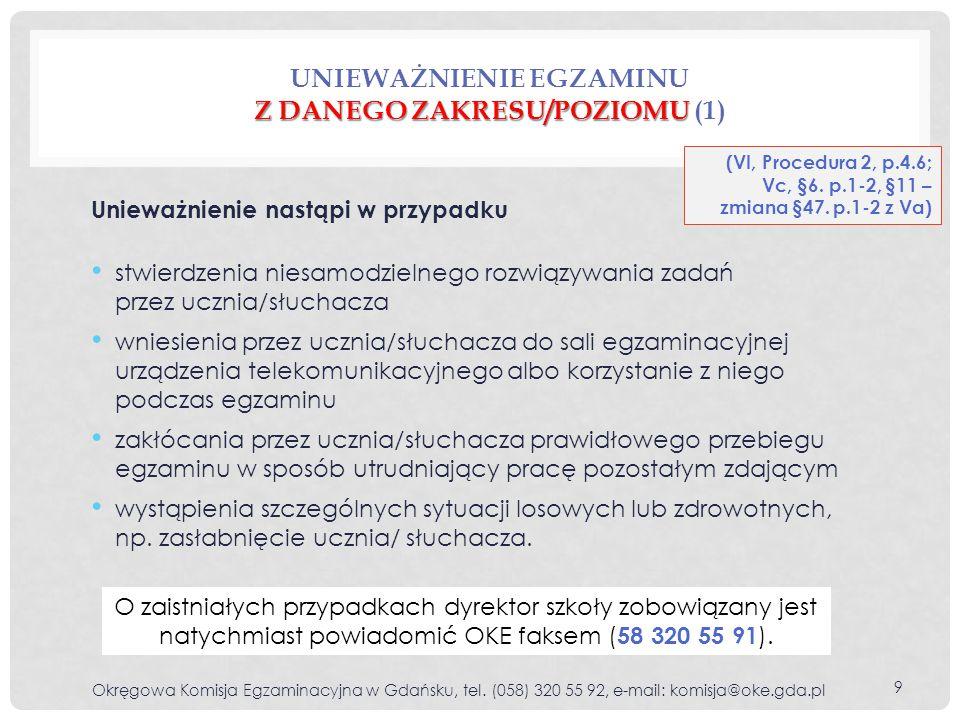 poziomu podstawowego języka obcego Z DANEGO ZAKRESU/POZIOMU UNIEWAŻNIENIE EGZAMINU Z DANEGO ZAKRESU/POZIOMU (Vc, §6, p.1-5) z zakresu/poziomu W przypadku stwierdzenia niesamodzielnego rozwiązywania przez zdającego zadań z zakresu/poziomu albo albo albo historii i wiedzy o społeczeństwie przedmiotów przyrodniczych języka polskiego matematyki poziomu rozszerzonego języka obcego unieważnienie dotyczy tylko tego zakresu/poziomu, którego dotyczy stwierdzenie niesamodzielności rozwiązania.
