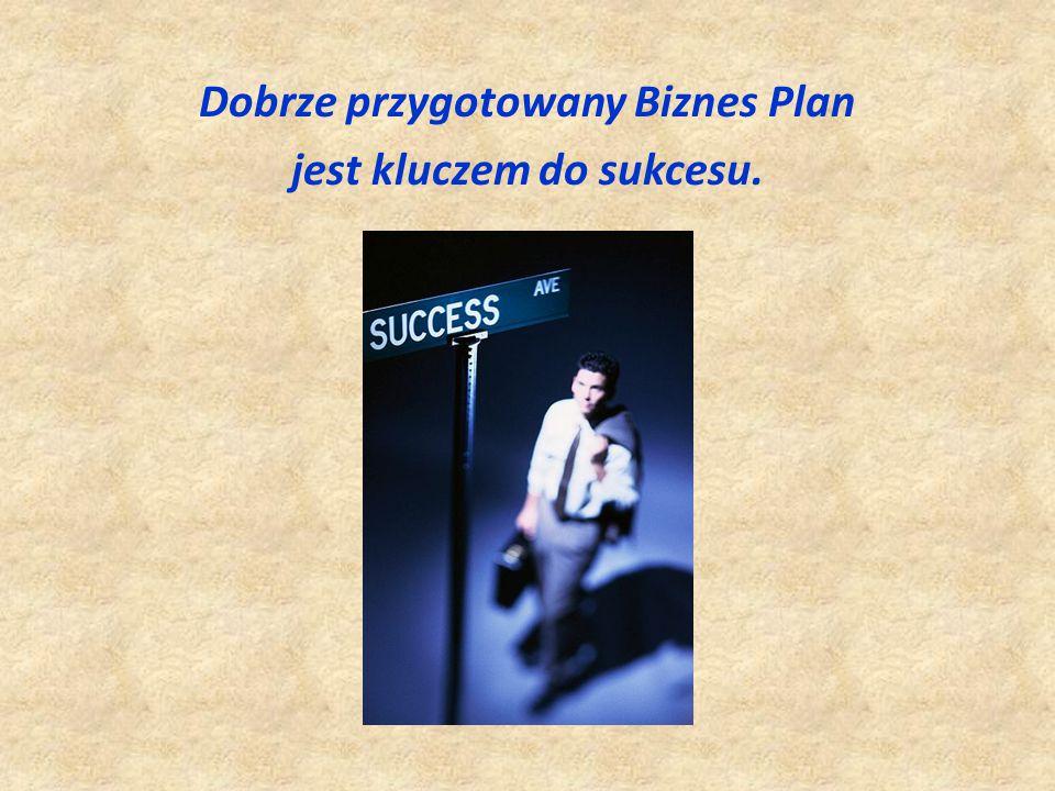 Dobrze przygotowany Biznes Plan jest kluczem do sukcesu.