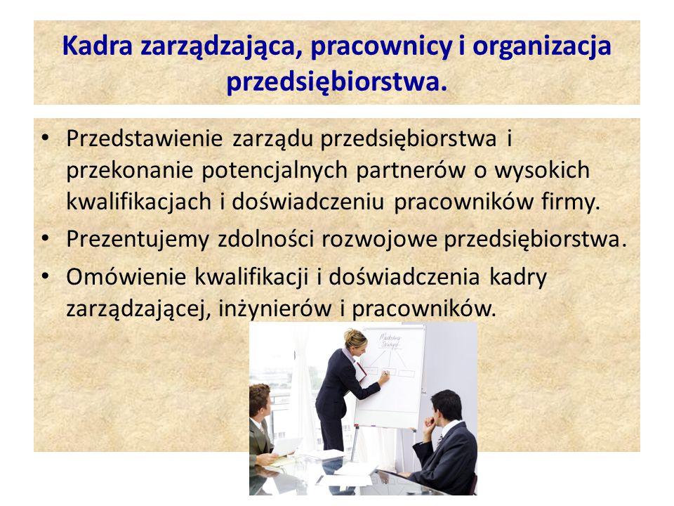 Charakterystyka członków kierownictwa Charakterystyka kierownictwa przedsiębiorstwa nie powinna ograniczać się do podania nazwisk osób zajmujących znaczące stanowiska, lecz musi obejmować zakres ich obowiązków i osobistej odpowiedzialności.