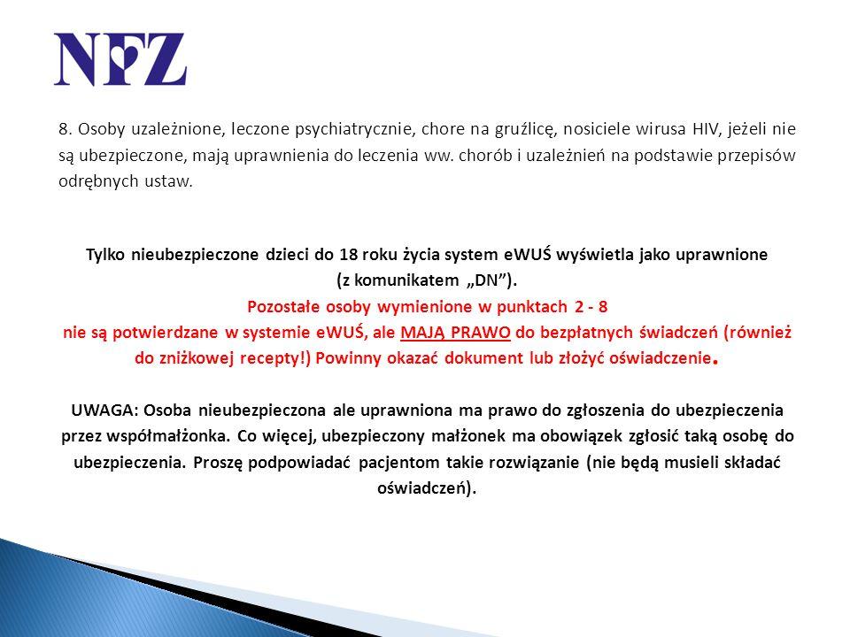 8. Osoby uzależnione, leczone psychiatrycznie, chore na gruźlicę, nosiciele wirusa HIV, jeżeli nie są ubezpieczone, mają uprawnienia do leczenia ww. c
