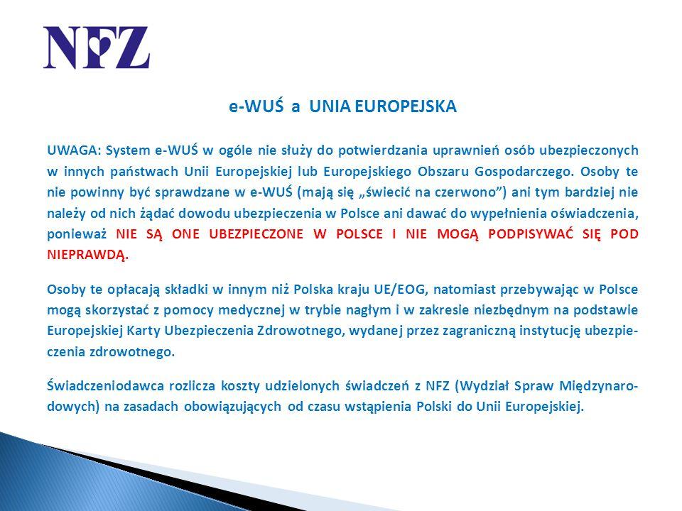 e-WUŚ a UNIA EUROPEJSKA UWAGA: System e-WUŚ w ogóle nie służy do potwierdzania uprawnień osób ubezpieczonych w innych państwach Unii Europejskiej lub Europejskiego Obszaru Gospodarczego.