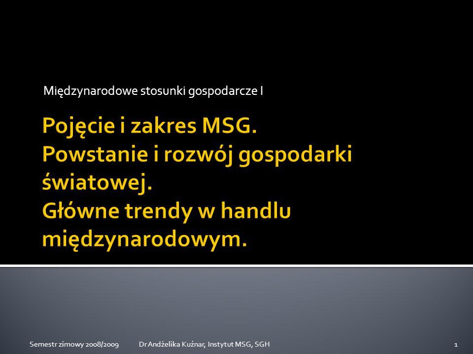 Globalizacja Współzależność ekonomiczna Zmieniająca się struktura handlu międzynarodowego Rozwój handlu usługami 32Dr Andżelika Kuźnar, Instytut MSG, SGHSemestr zimowy 2008/2009