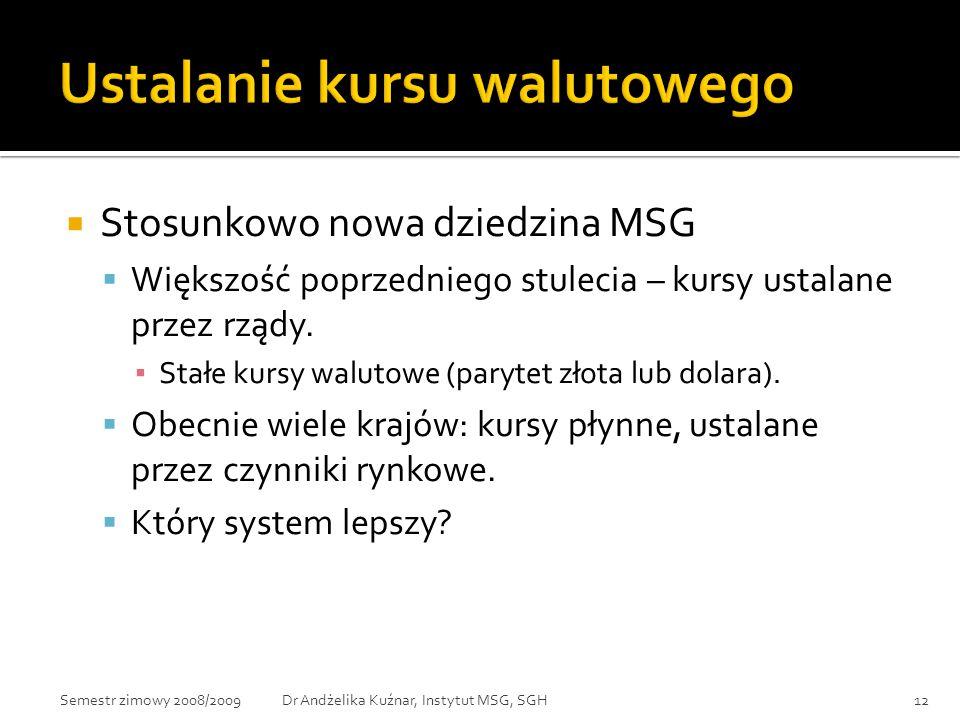  Stosunkowo nowa dziedzina MSG  Większość poprzedniego stulecia – kursy ustalane przez rządy. ▪ Stałe kursy walutowe (parytet złota lub dolara).  O