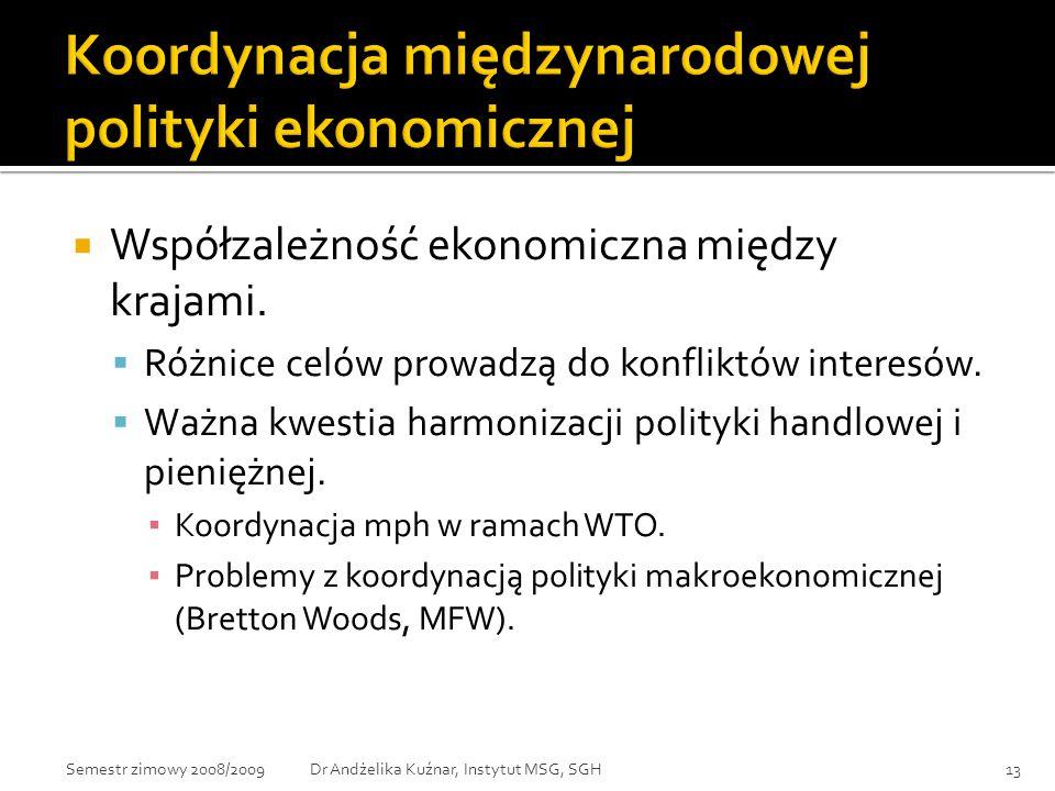  Współzależność ekonomiczna między krajami.  Różnice celów prowadzą do konfliktów interesów.  Ważna kwestia harmonizacji polityki handlowej i pieni