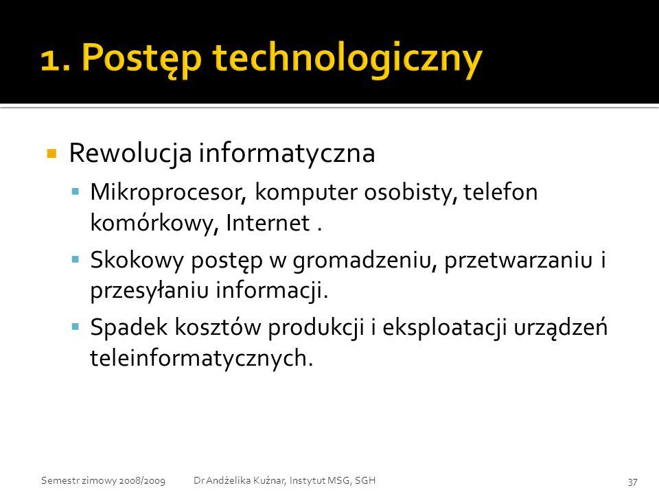  Rewolucja informatyczna  Mikroprocesor, komputer osobisty, telefon komórkowy, Internet.  Skokowy postęp w gromadzeniu, przetwarzaniu i przesyłaniu