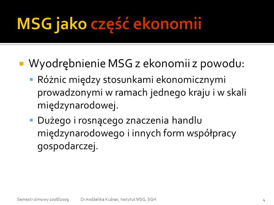  Wyodrębnienie MSG z ekonomii z powodu:  Różnic między stosunkami ekonomicznymi prowadzonymi w ramach jednego kraju i w skali międzynarodowej.  Duż