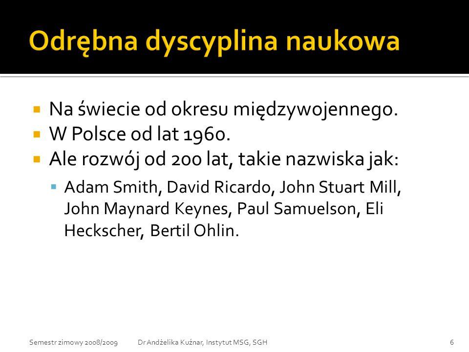  Na świecie od okresu międzywojennego.  W Polsce od lat 1960.  Ale rozwój od 200 lat, takie nazwiska jak:  Adam Smith, David Ricardo, John Stuart