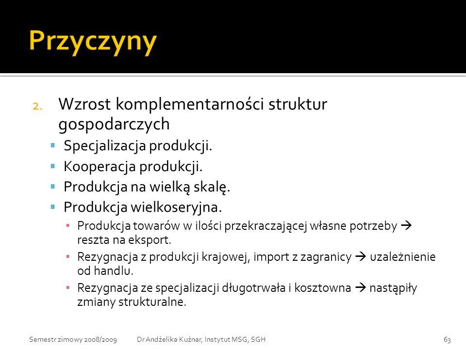 2. Wzrost komplementarności struktur gospodarczych  Specjalizacja produkcji.  Kooperacja produkcji.  Produkcja na wielką skalę.  Produkcja wielkos