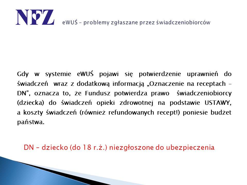 """Gdy w systemie eWUŚ pojawi się potwierdzenie uprawnień do świadczeń wraz z dodatkową informacją """"Oznaczenie na receptach – DN"""", oznacza to, że Fundusz"""