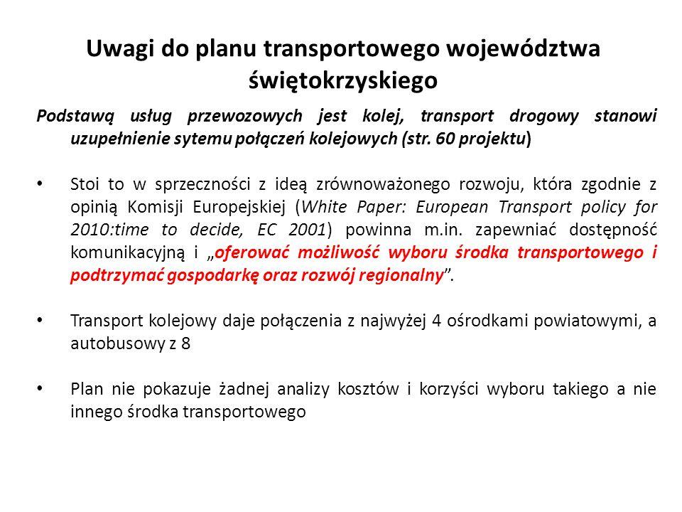 Uwagi do planu transportowego województwa świętokrzyskiego Podstawą usług przewozowych jest kolej, transport drogowy stanowi uzupełnienie sytemu połąc