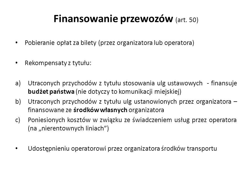 Finansowanie przewozów (art. 50) Pobieranie opłat za bilety (przez organizatora lub operatora) Rekompensaty z tytułu: a)Utraconych przychodów z tytułu
