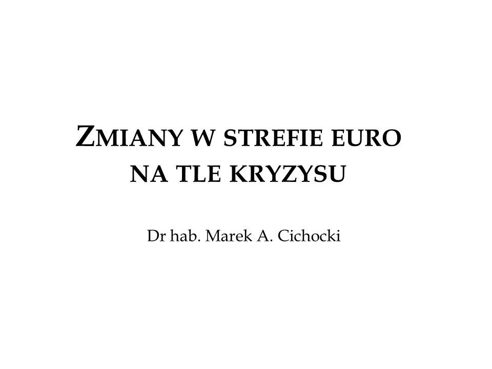 Z MIANY W STREFIE EURO NA TLE KRYZYSU Dr hab. Marek A. Cichocki