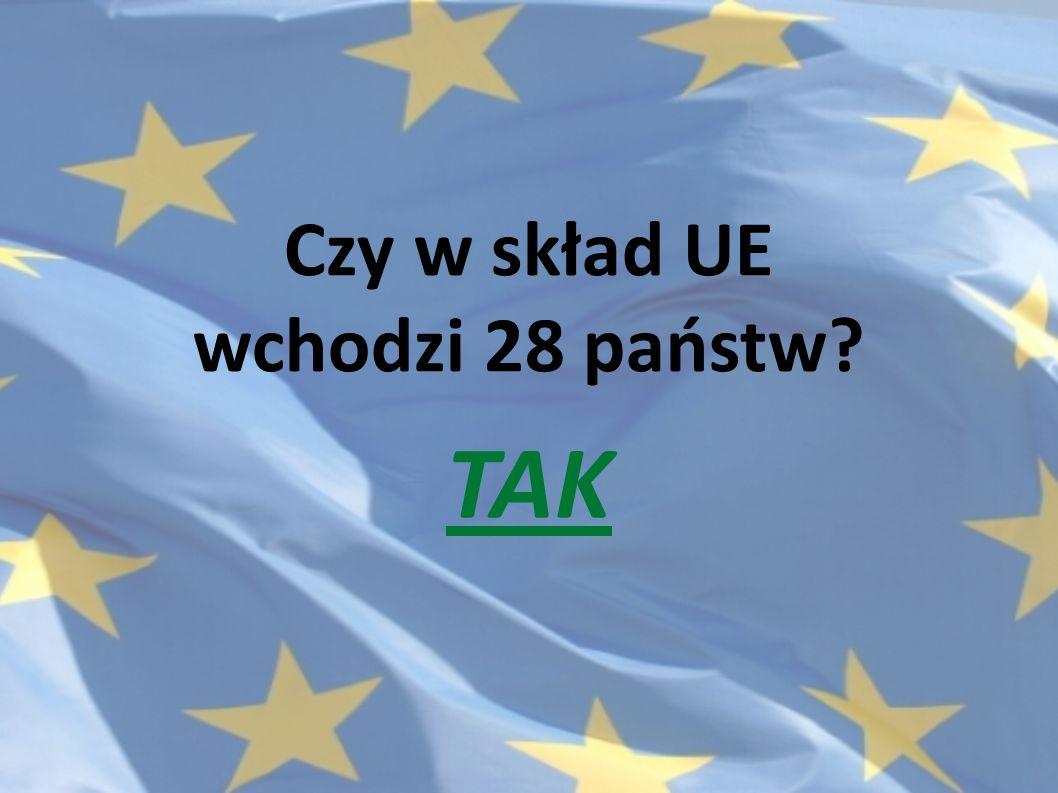 Czy w skład UE wchodzi 28 państw? TAK